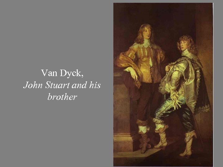 Van Dyck, John Stuart and his brother
