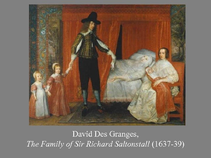 David Des Granges, The Family of Sir Richard Saltonstall (1637 -39)