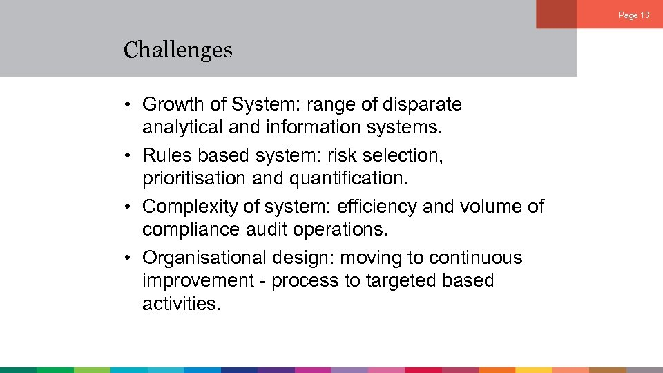 Page 13 Challenges • Growth of System: range of disparate analytical and information systems.