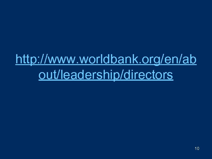 http: //www. worldbank. org/en/ab out/leadership/directors 10