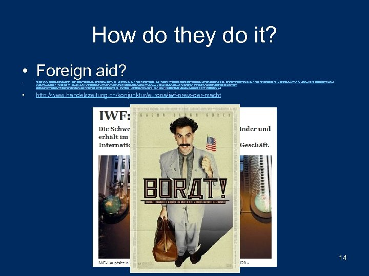 How do they do it? • Foreign aid? • http: //www. google. com/search? aq=f&gcx=c&sourceid=chrome&ie=UTF-8&q=preis+der+macht#pq=preis+der+macht+vreeland+borat&hl=en&sugexp=pfwc&cp=21&gs_id=k&xhr=t&q=preis+der+macht+borat&qe=c.