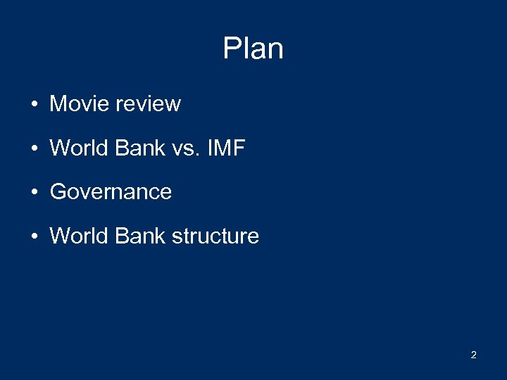 Plan • Movie review • World Bank vs. IMF • Governance • World Bank