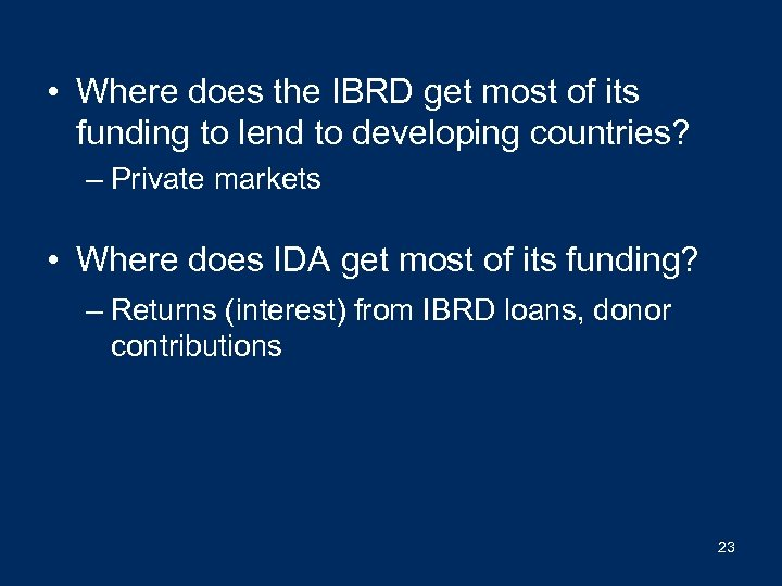 • Where does the IBRD get most of its funding to lend to