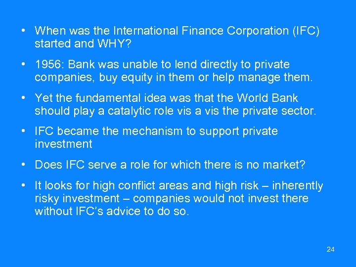 • When was the International Finance Corporation (IFC) started and WHY? • 1956: