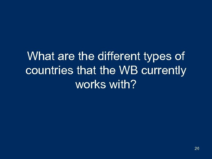What are the different types of countries that the WB currently works with? 26