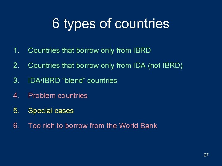 6 types of countries 1. Countries that borrow only from IBRD 2. Countries that