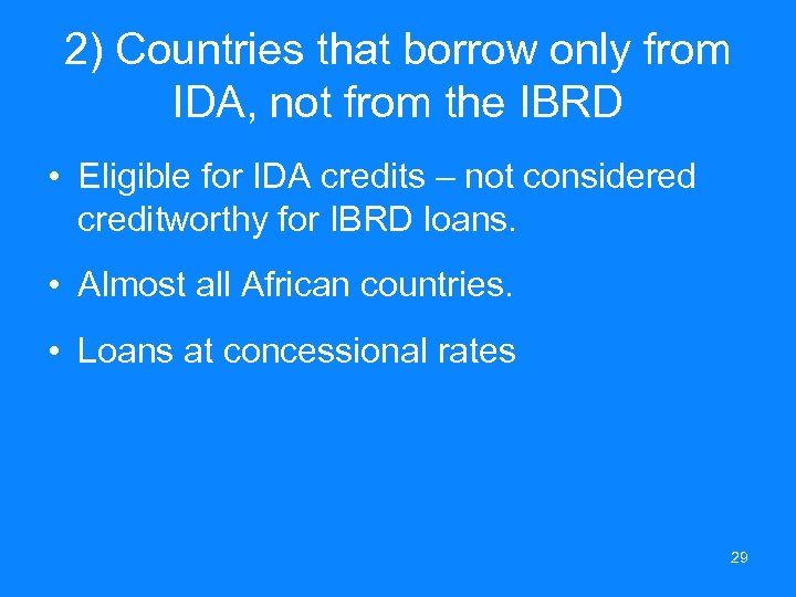 2) Countries that borrow only from IDA, not from the IBRD • Eligible for