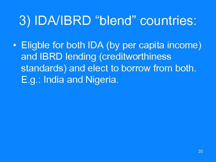 "3) IDA/IBRD ""blend"" countries: • Eligble for both IDA (by per capita income) and"
