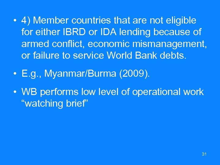 • 4) Member countries that are not eligible for either IBRD or IDA