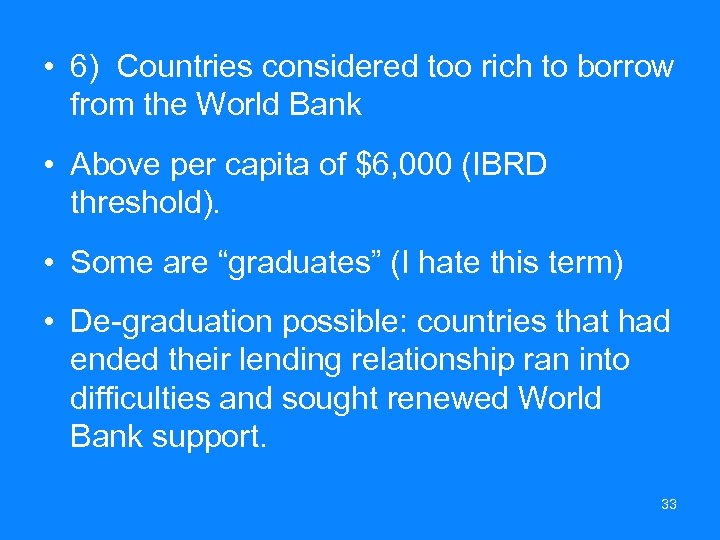 • 6) Countries considered too rich to borrow from the World Bank •
