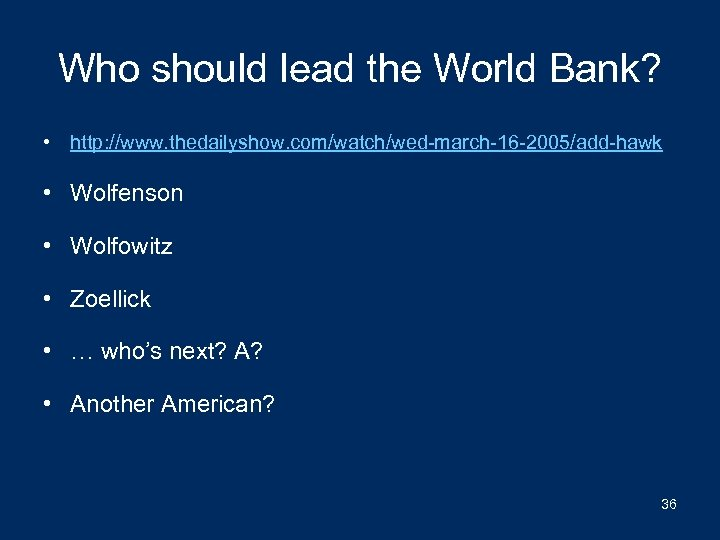 Who should lead the World Bank? • http: //www. thedailyshow. com/watch/wed-march-16 -2005/add-hawk • Wolfenson