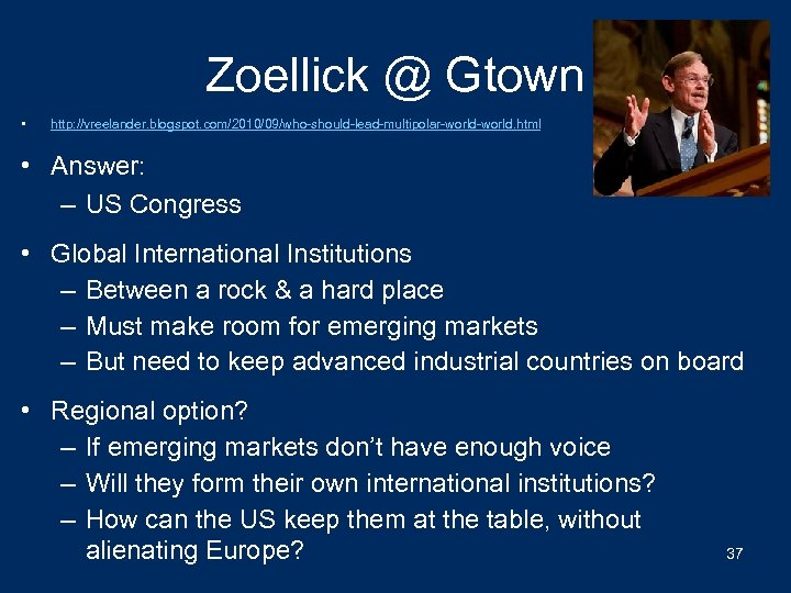 Zoellick @ Gtown • http: //vreelander. blogspot. com/2010/09/who-should-lead-multipolar-world. html • Answer: – US Congress