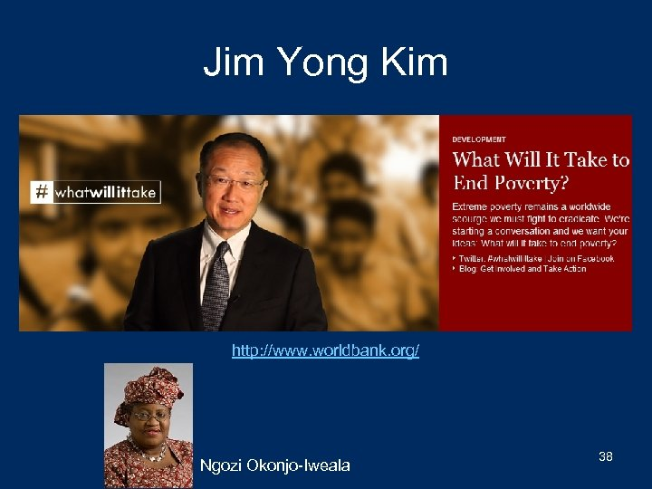 Jim Yong Kim http: //www. worldbank. org/ Ngozi Okonjo-Iweala 38