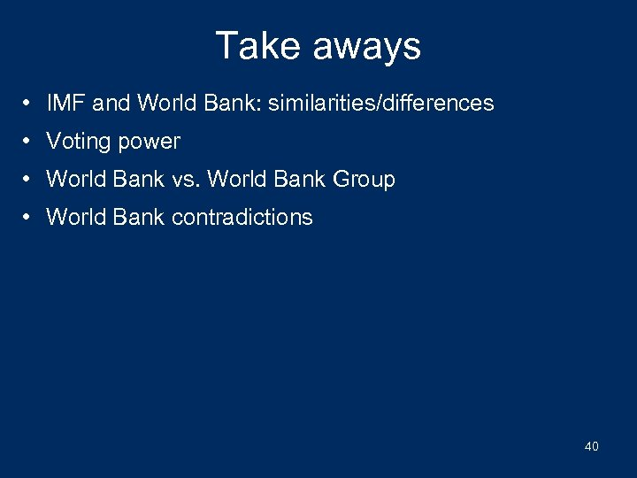 Take aways • IMF and World Bank: similarities/differences • Voting power • World Bank