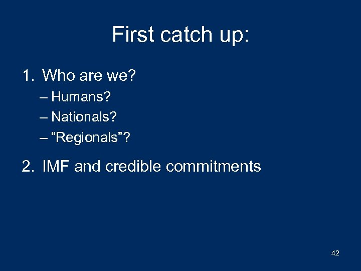 "First catch up: 1. Who are we? – Humans? – Nationals? – ""Regionals""? 2."