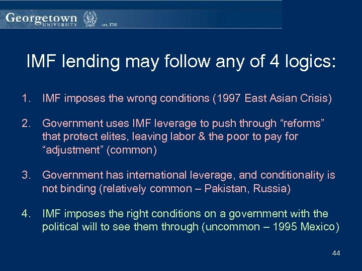IMF lending may follow any of 4 logics: 1. IMF imposes the wrong conditions
