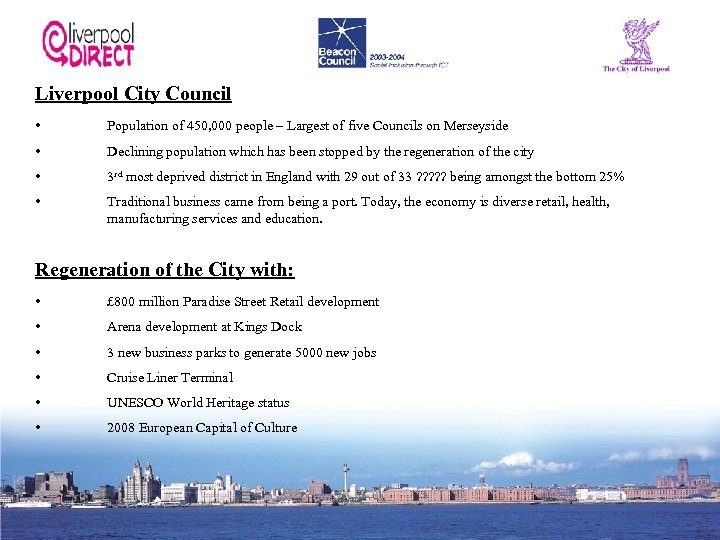 Liverpool City Council • Population of 450, 000 people – Largest of five Councils