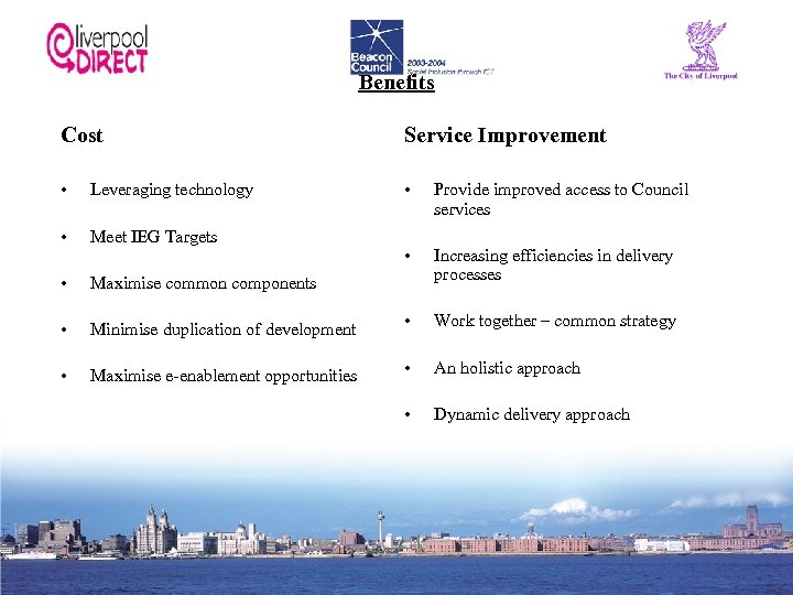 Benefits Cost Service Improvement • Leveraging technology • Provide improved access to Council services