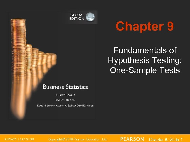 Chapter 9 Fundamentals of Hypothesis Testing: One-Sample Tests Copyright © 2016 Pearson Education, Ltd.