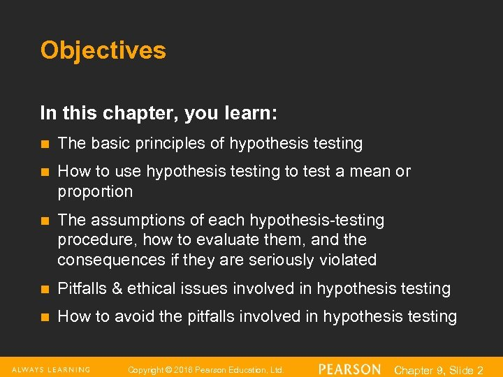 Objectives In this chapter, you learn: n The basic principles of hypothesis testing n