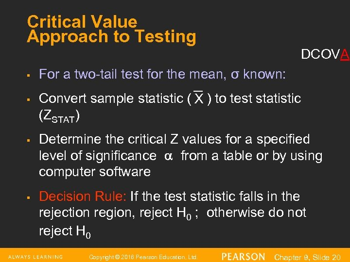Critical Value Approach to Testing DCOVA § § For a two-tail test for the