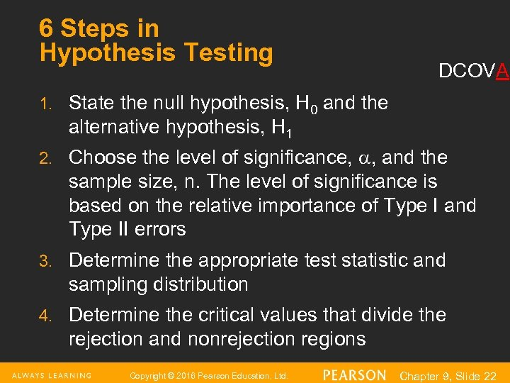6 Steps in Hypothesis Testing DCOVA 1. State the null hypothesis, H 0 and