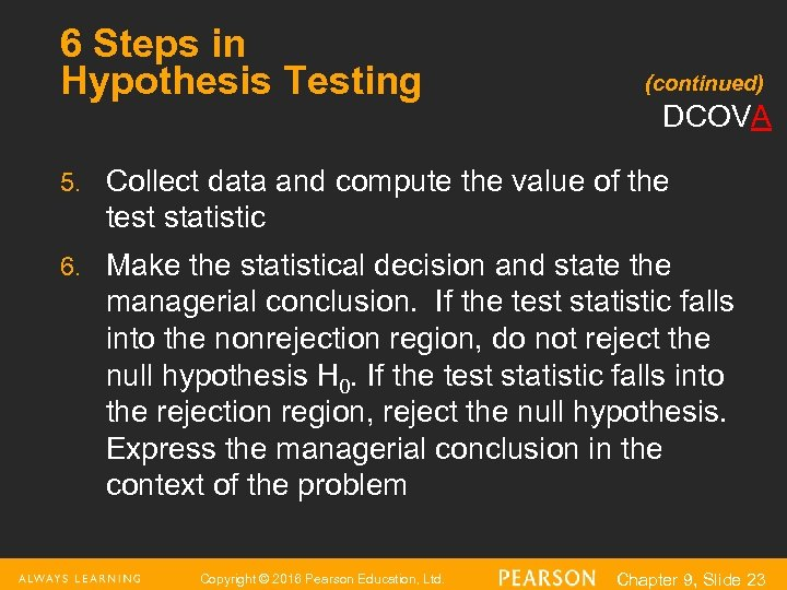 6 Steps in Hypothesis Testing (continued) DCOVA 5. Collect data and compute the value