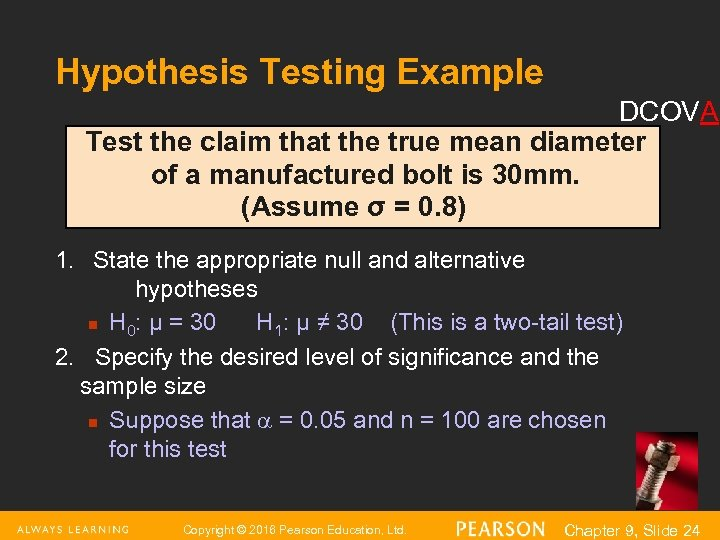 Hypothesis Testing Example DCOVA Test the claim that the true mean diameter of a