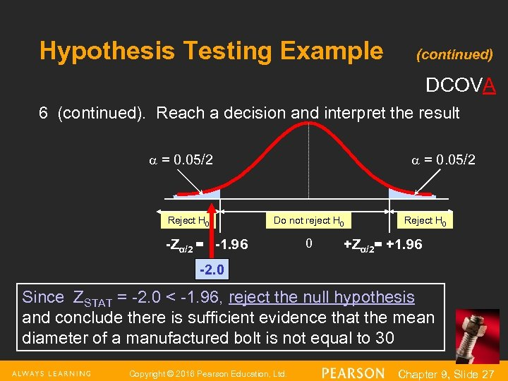 Hypothesis Testing Example (continued) DCOVA 6 (continued). Reach a decision and interpret the result