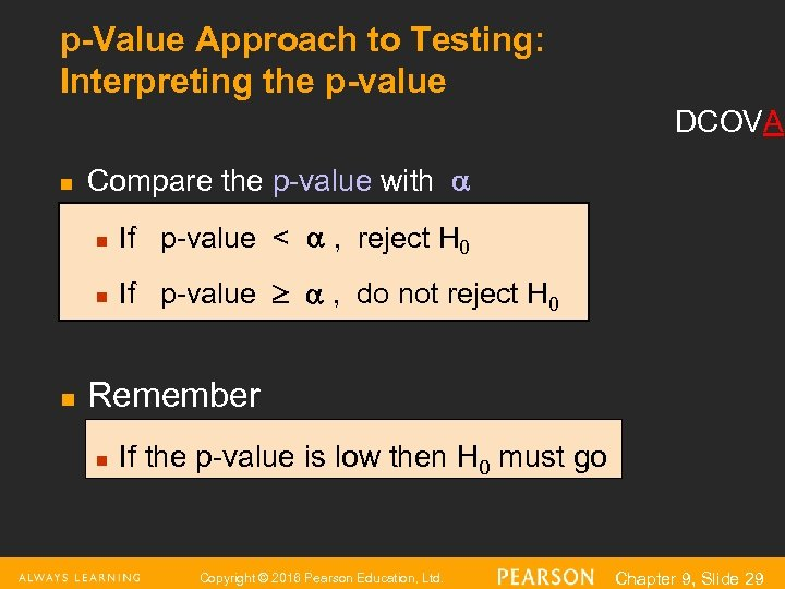 p-Value Approach to Testing: Interpreting the p-value DCOVA n Compare the p-value with n