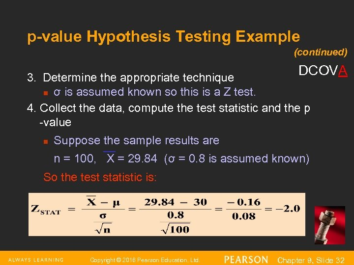 p-value Hypothesis Testing Example (continued) DCOVA 3. Determine the appropriate technique n σ is
