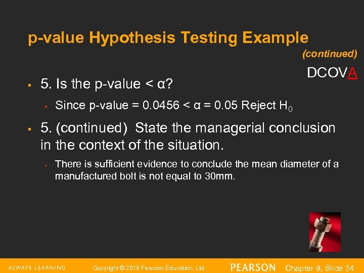p-value Hypothesis Testing Example (continued) § 5. Is the p-value < α? § §