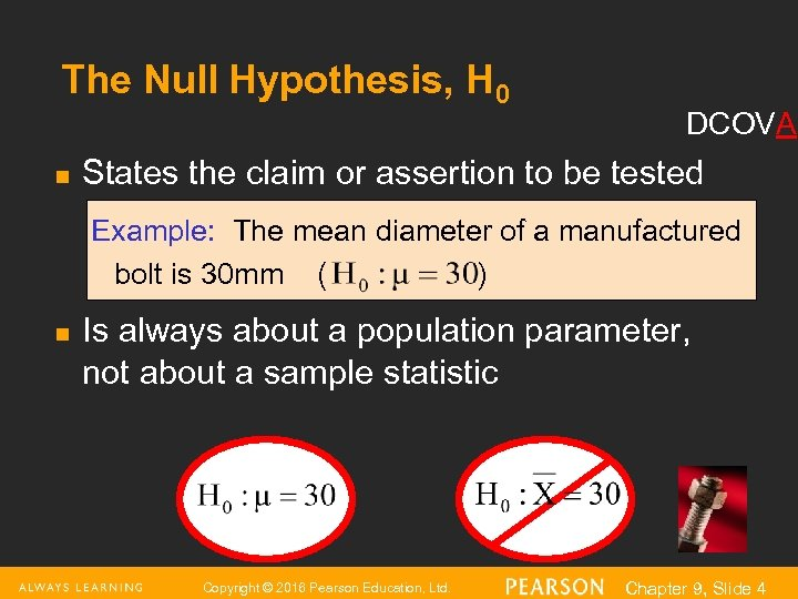 The Null Hypothesis, H 0 n DCOVA States the claim or assertion to be