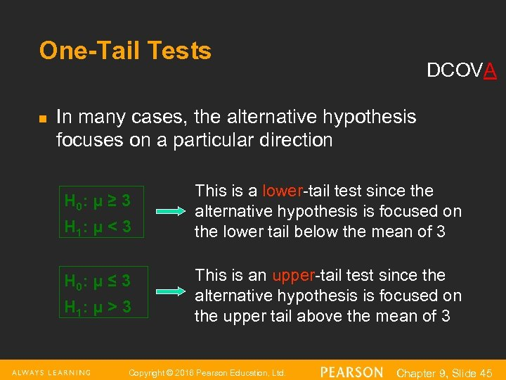 One-Tail Tests n DCOVA In many cases, the alternative hypothesis focuses on a particular