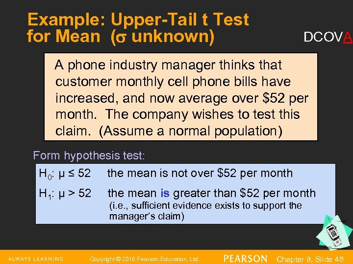 Example: Upper-Tail t Test for Mean ( unknown) DCOVA A phone industry manager thinks
