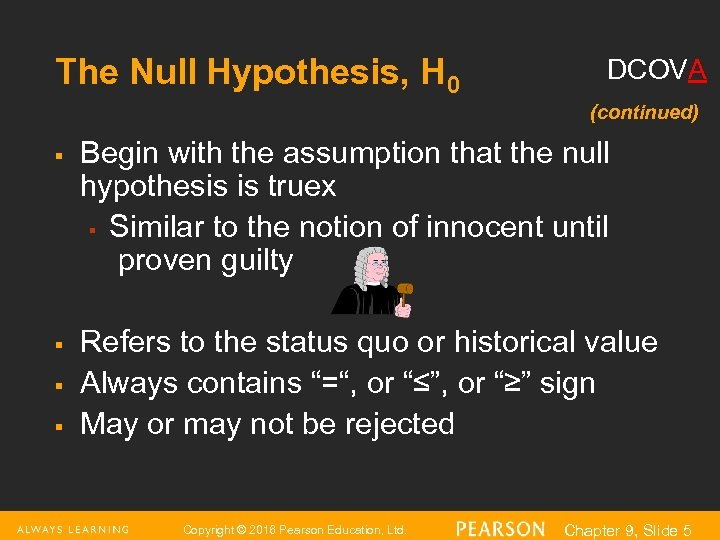 The Null Hypothesis, H 0 DCOVA (continued) § § Begin with the assumption that