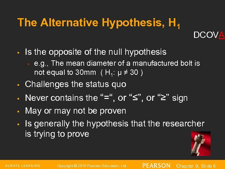 The Alternative Hypothesis, H 1 § Is the opposite of the null hypothesis §