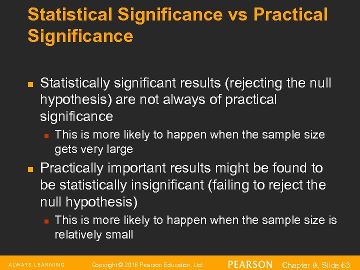 Statistical Significance vs Practical Significance n Statistically significant results (rejecting the null hypothesis) are