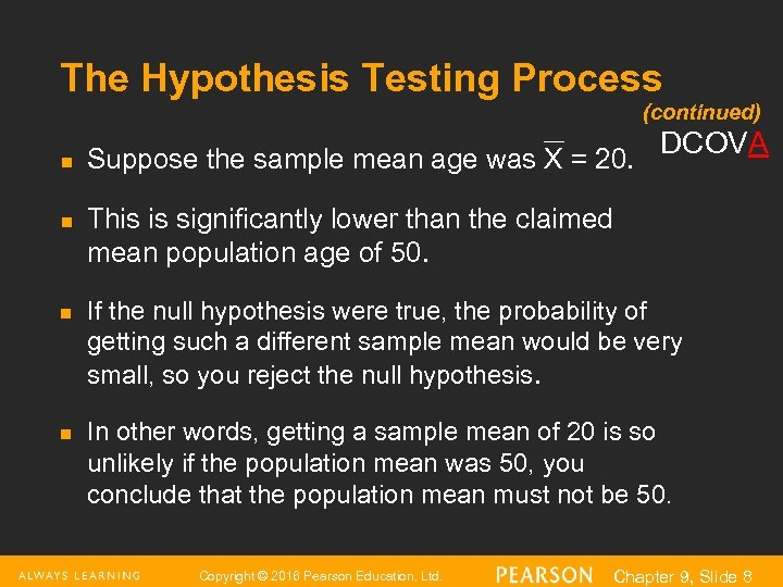 The Hypothesis Testing Process (continued) n n Suppose the sample mean age was X
