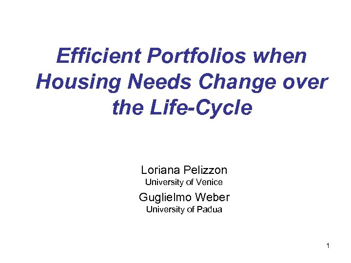 Efficient Portfolios when Housing Needs Change over the Life-Cycle Loriana Pelizzon University of Venice