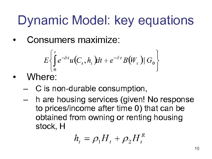 Dynamic Model: key equations • Consumers maximize: • Where: – C is non-durable consumption,