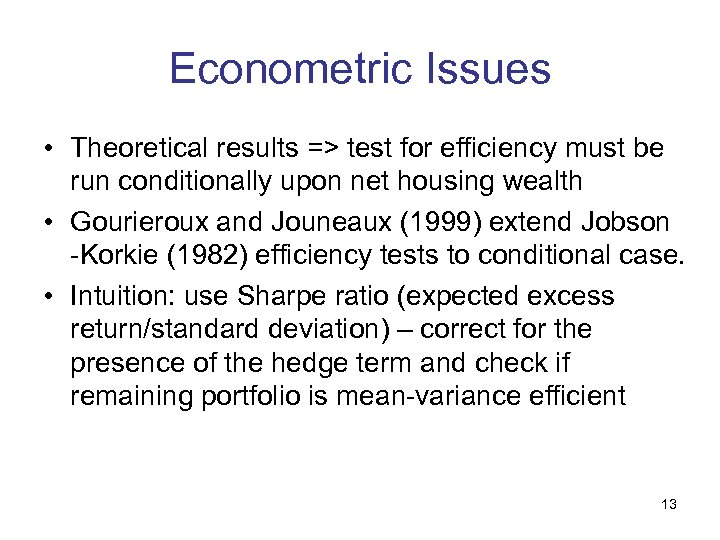 Econometric Issues • Theoretical results => test for efficiency must be run conditionally upon