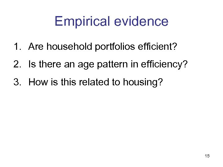 Empirical evidence 1. Are household portfolios efficient? 2. Is there an age pattern in
