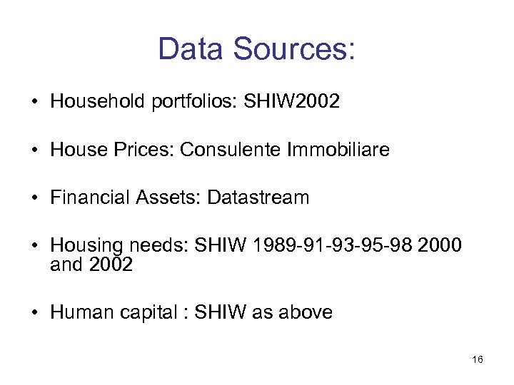 Data Sources: • Household portfolios: SHIW 2002 • House Prices: Consulente Immobiliare • Financial