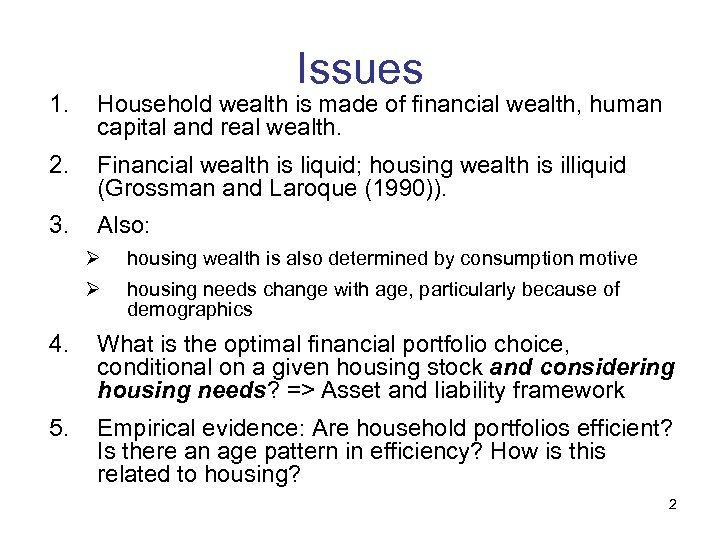 Issues 1. Household wealth is made of financial wealth, human capital and real wealth.
