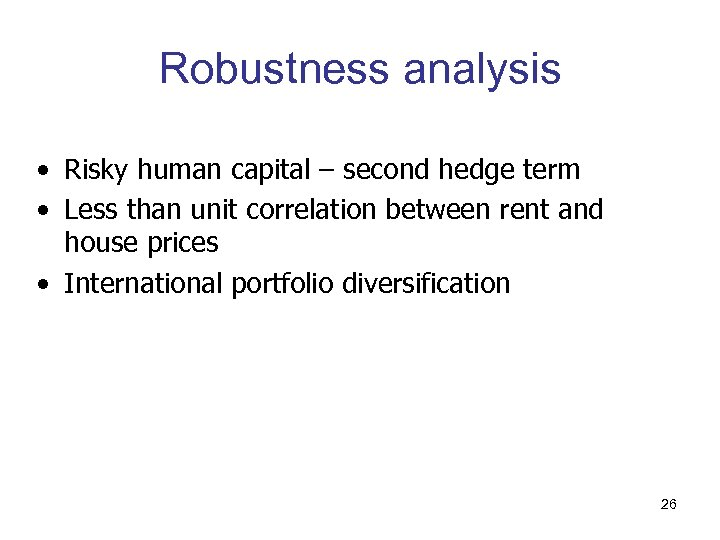 Robustness analysis • Risky human capital – second hedge term • Less than unit