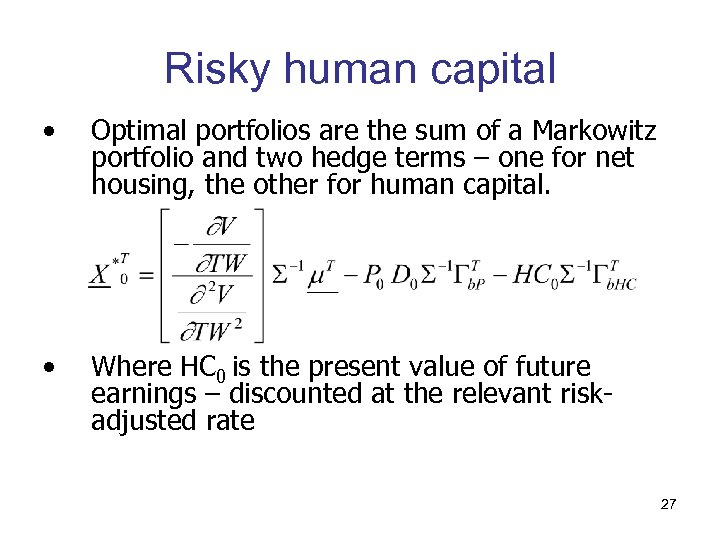 Risky human capital • Optimal portfolios are the sum of a Markowitz portfolio and