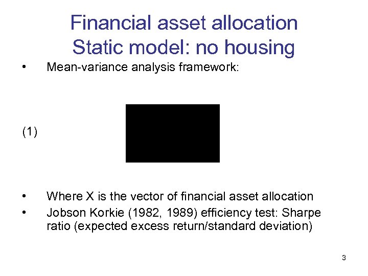 Financial asset allocation Static model: no housing • Mean-variance analysis framework: (1) • •