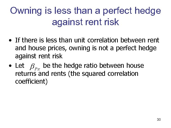 Owning is less than a perfect hedge against rent risk • If there is