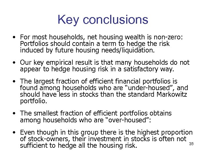 Key conclusions • For most households, net housing wealth is non-zero: Portfolios should contain